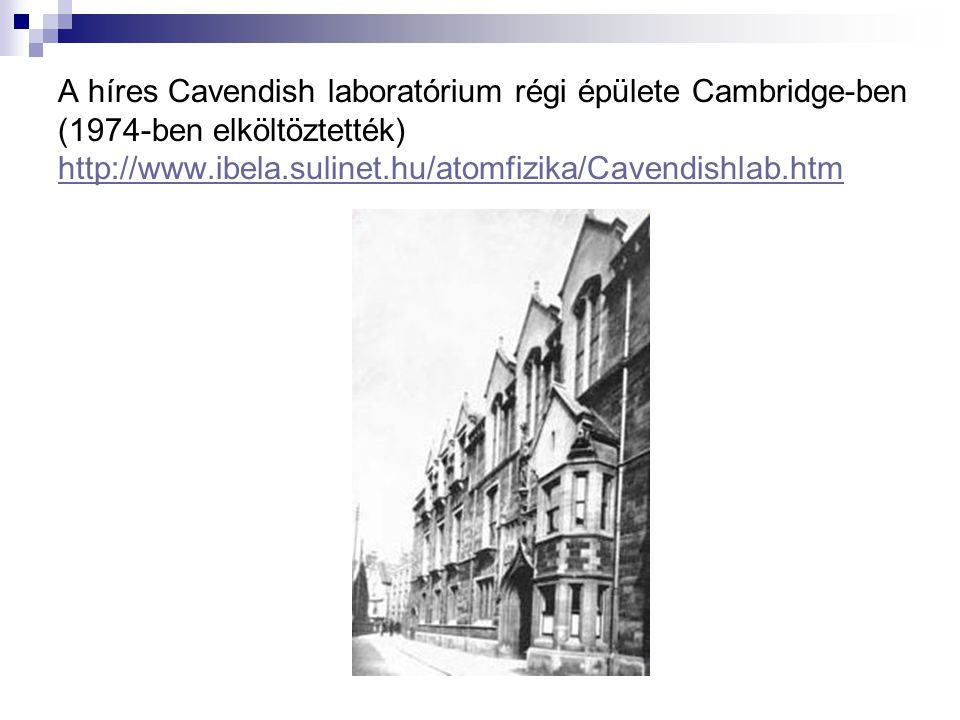 A híres Cavendish laboratórium régi épülete Cambridge-ben (1974-ben elköltöztették) http://www.ibela.sulinet.hu/atomfizika/Cavendishlab.htm