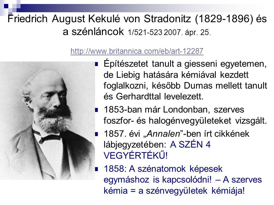 Friedrich August Kekulé von Stradonitz (1829-1896) és a szénláncok 1/521-523 2007. ápr. 25. http://www.britannica.com/eb/art-12287