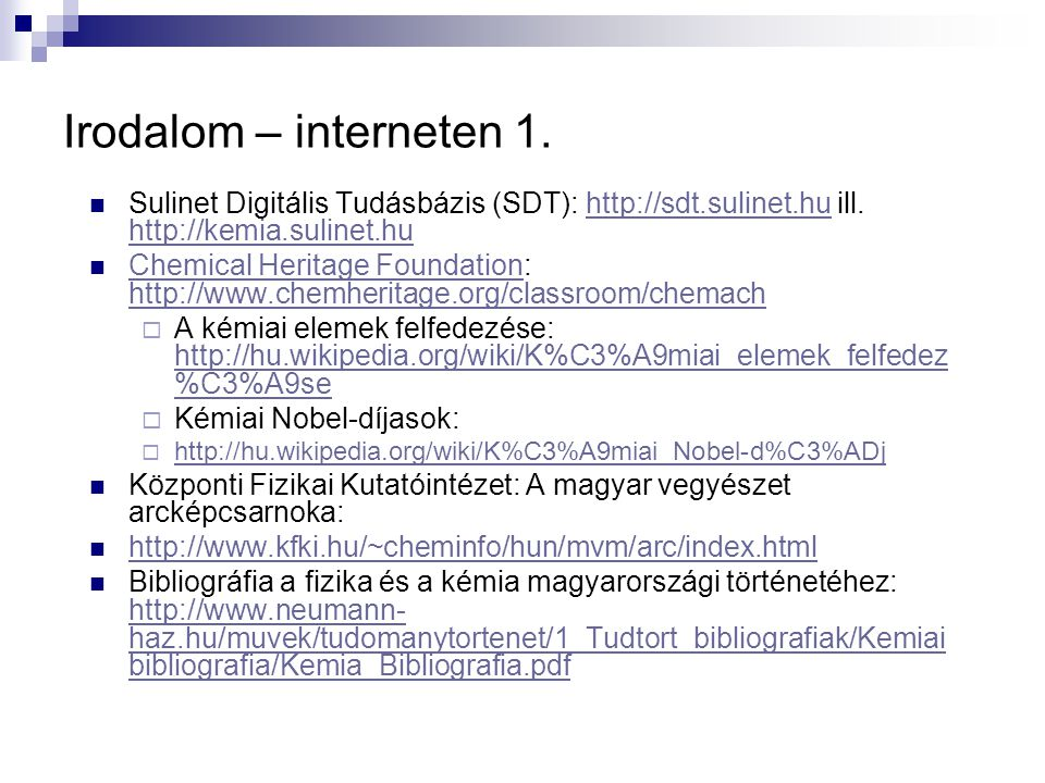 Irodalom – interneten 1. Sulinet Digitális Tudásbázis (SDT): http://sdt.sulinet.hu ill. http://kemia.sulinet.hu.