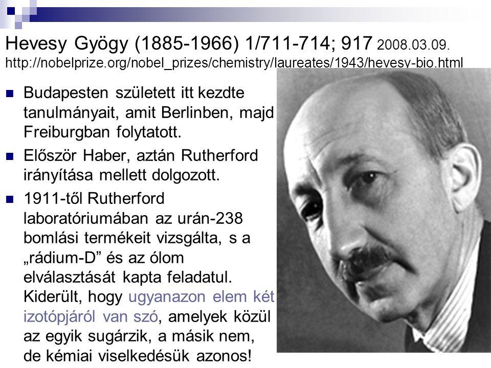 Hevesy Gyögy (1885-1966) 1/711-714; 917 2008.03.09. http://nobelprize.org/nobel_prizes/chemistry/laureates/1943/hevesy-bio.html