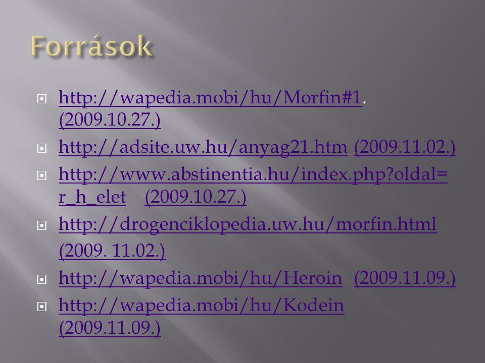 Források http://wapedia.mobi/hu/Morfin#1. (2009.10.27.)