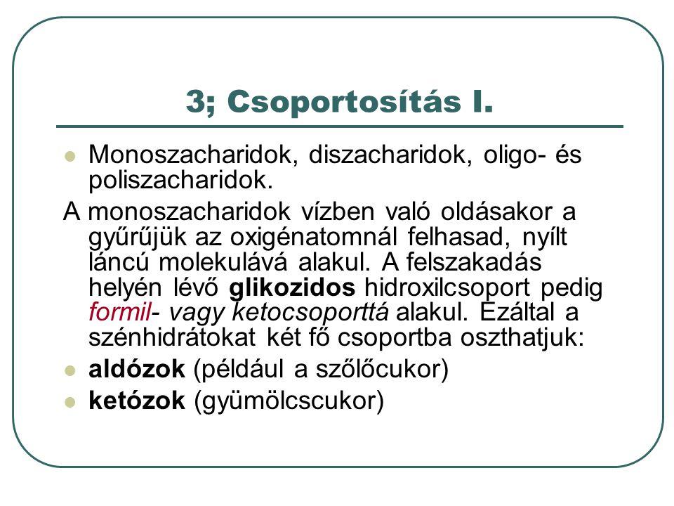 3; Csoportosítás I. Monoszacharidok, diszacharidok, oligo- és poliszacharidok.