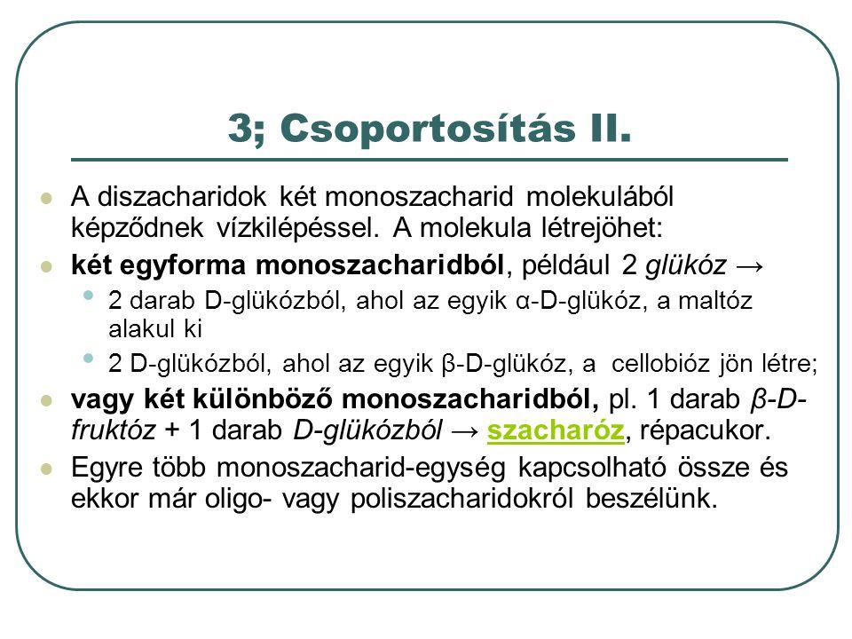 3; Csoportosítás II. A diszacharidok két monoszacharid molekulából képződnek vízkilépéssel. A molekula létrejöhet: