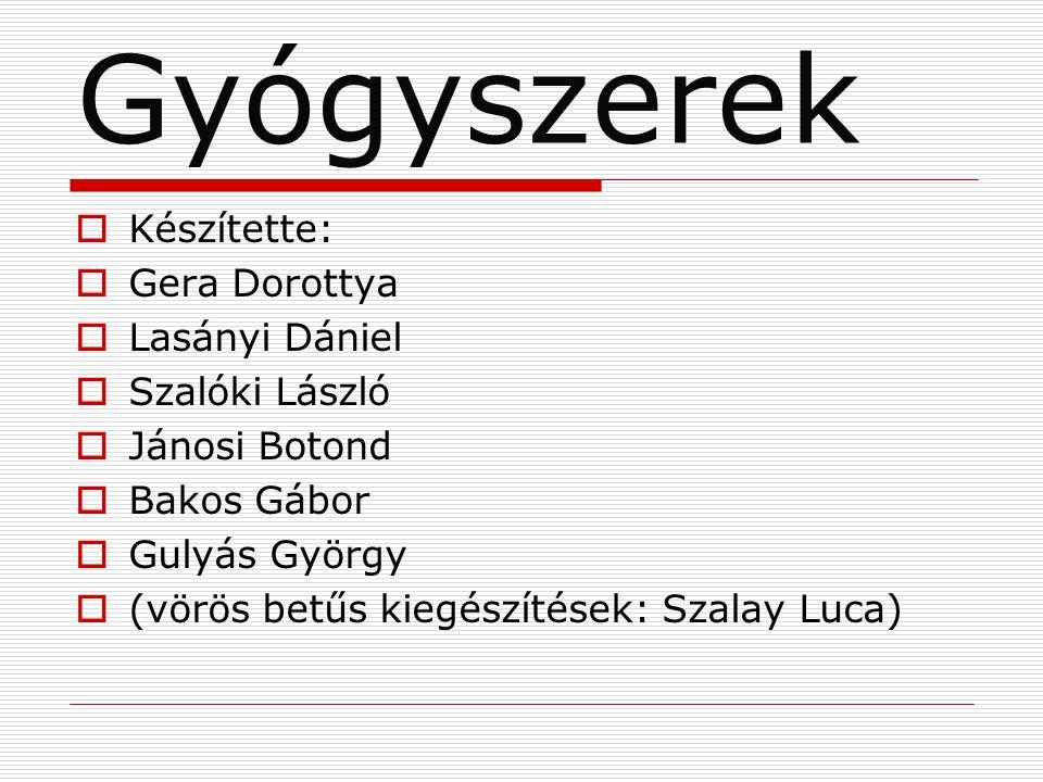 Gyógyszerek Készítette: Gera Dorottya Lasányi Dániel Szalóki László