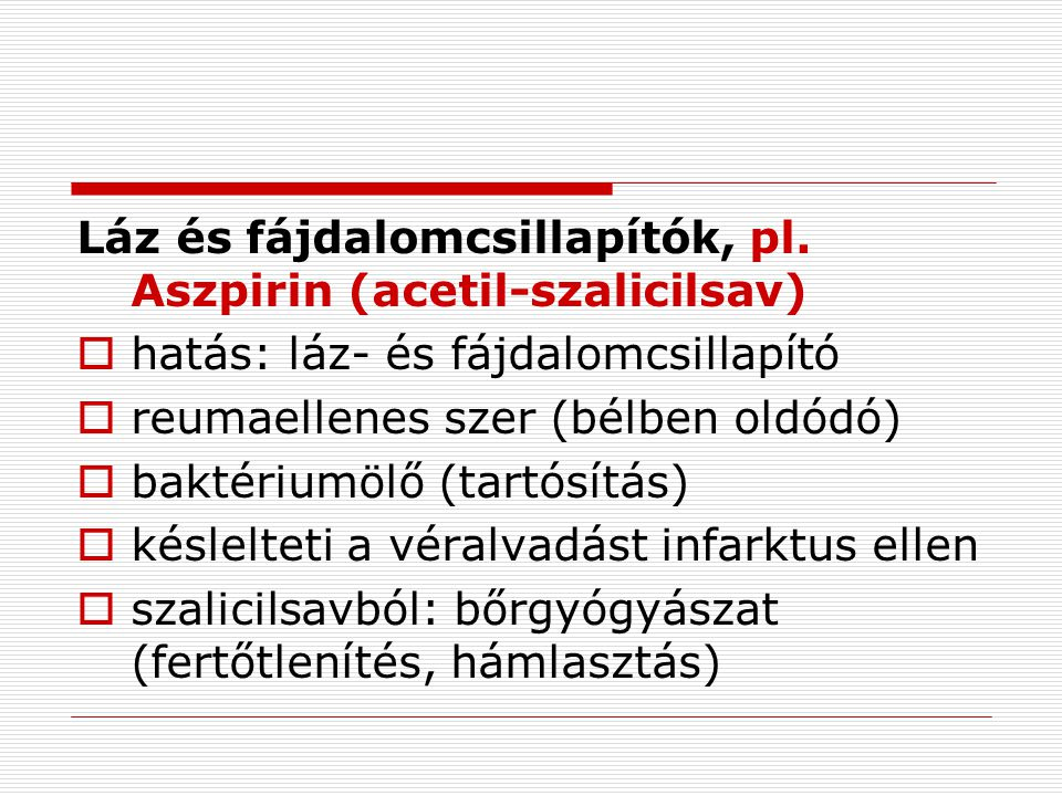 Láz és fájdalomcsillapítók, pl. Aszpirin (acetil-szalicilsav)
