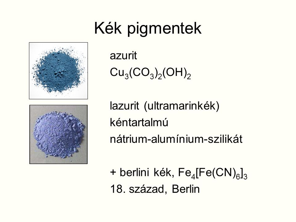 Kék pigmentek azurit Cu3(CO3)2(OH)2 lazurit (ultramarinkék)