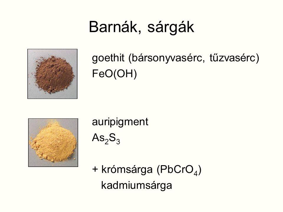 Barnák, sárgák goethit (bársonyvasérc, tűzvasérc) FeO(OH) auripigment