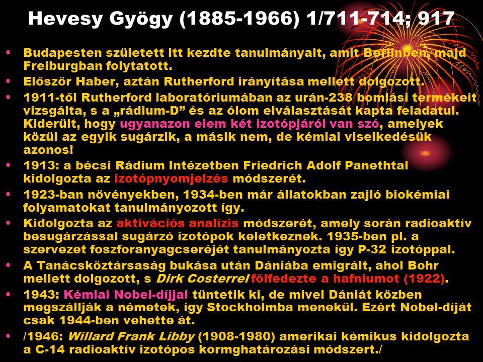 Hevesy Gyögy (1885-1966) 1/711-714; 917 Budapesten született itt kezdte tanulmányait, amit Berlinben, majd Freiburgban folytatott.
