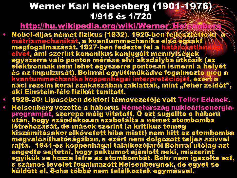 Werner Karl Heisenberg (1901-1976) 1/915 és 1/720 http://hu. wikipedia