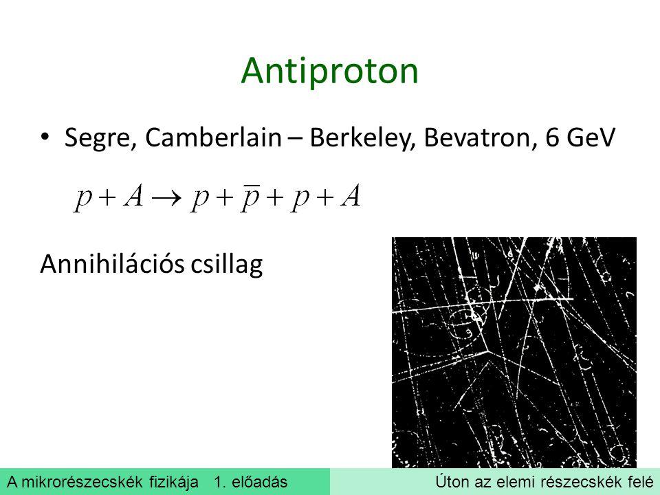 Antiproton Segre, Camberlain – Berkeley, Bevatron, 6 GeV