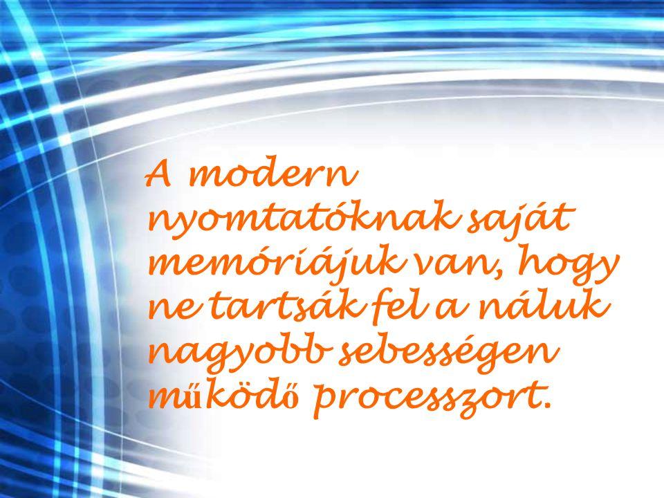 A modern nyomtatóknak saját memóriájuk van, hogy ne tartsák fel a náluk nagyobb sebességen működő processzort.