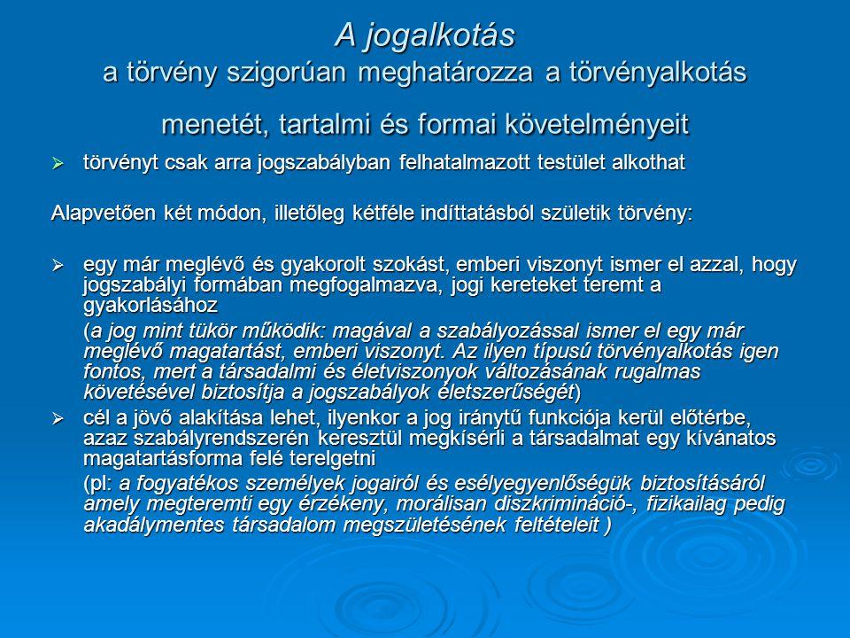 A jogalkotás a törvény szigorúan meghatározza a törvényalkotás menetét, tartalmi és formai követelményeit