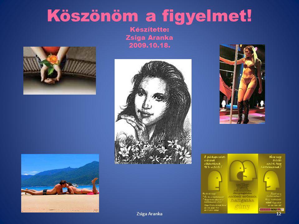 Köszönöm a figyelmet! Készítette: Zsiga Aranka 2009.10.18.