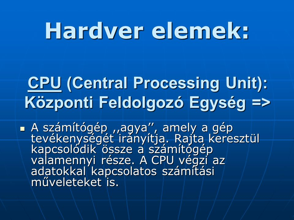 CPU (Central Processing Unit): Központi Feldolgozó Egység =>