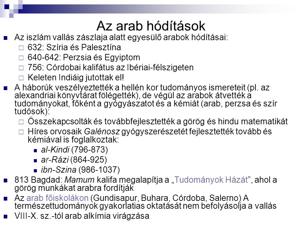 Az arab hódítások Az iszlám vallás zászlaja alatt egyesülő arabok hódításai: 632: Szíria és Palesztína.