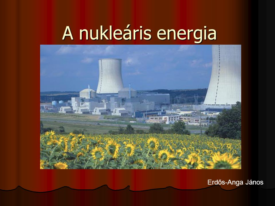 A nukleáris energia Erdős-Anga János