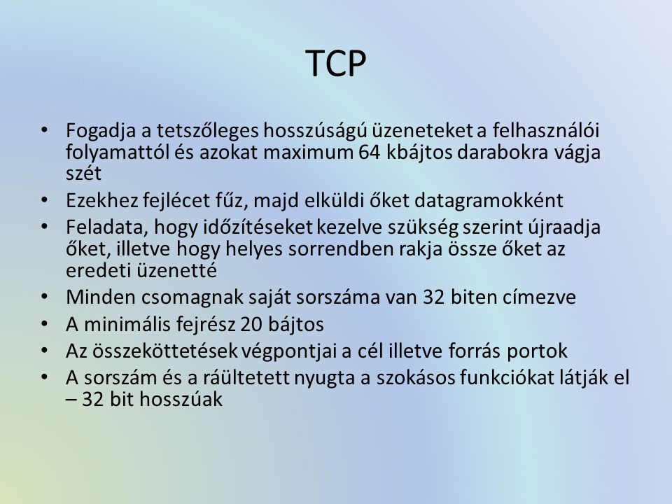 TCP Fogadja a tetszőleges hosszúságú üzeneteket a felhasználói folyamattól és azokat maximum 64 kbájtos darabokra vágja szét.