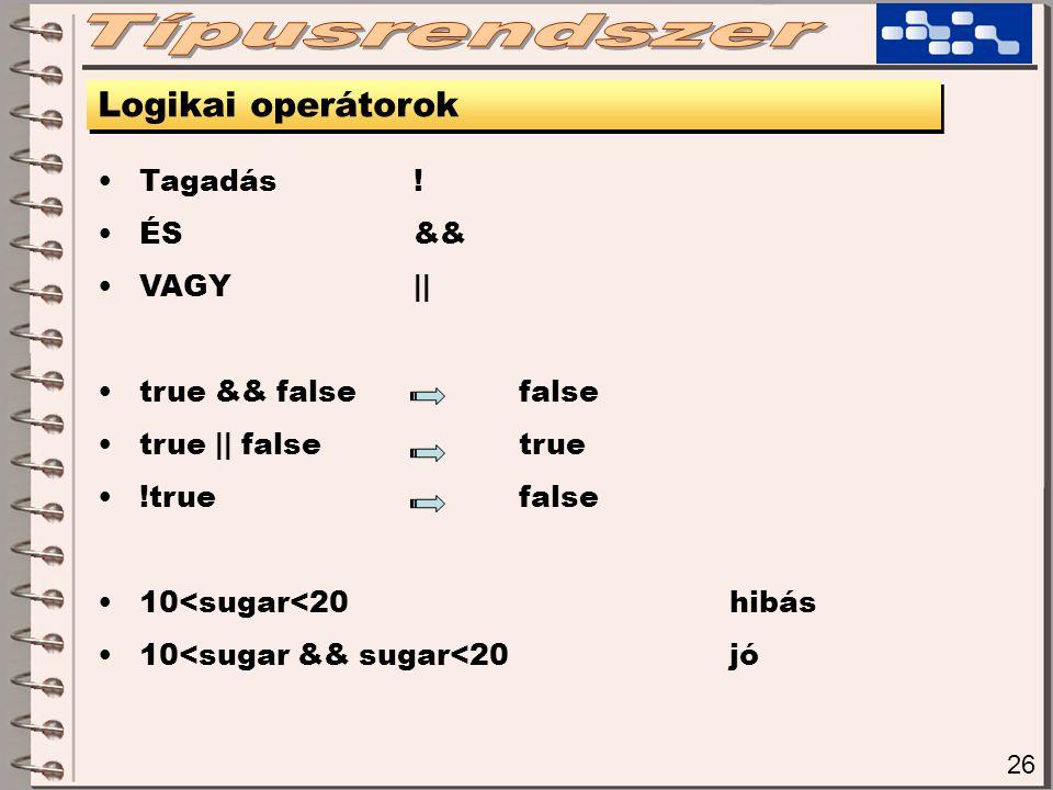 Típusrendszer Logikai operátorok Tagadás ! ÉS && VAGY ||