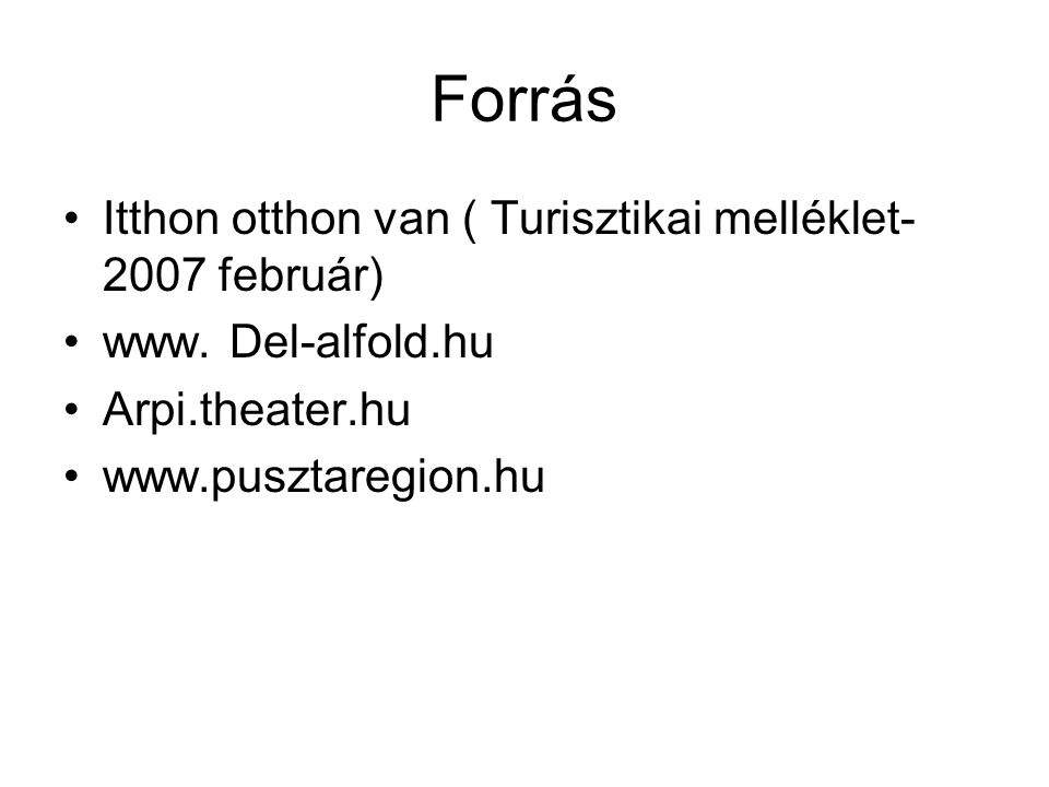 Forrás Itthon otthon van ( Turisztikai melléklet- 2007 február)