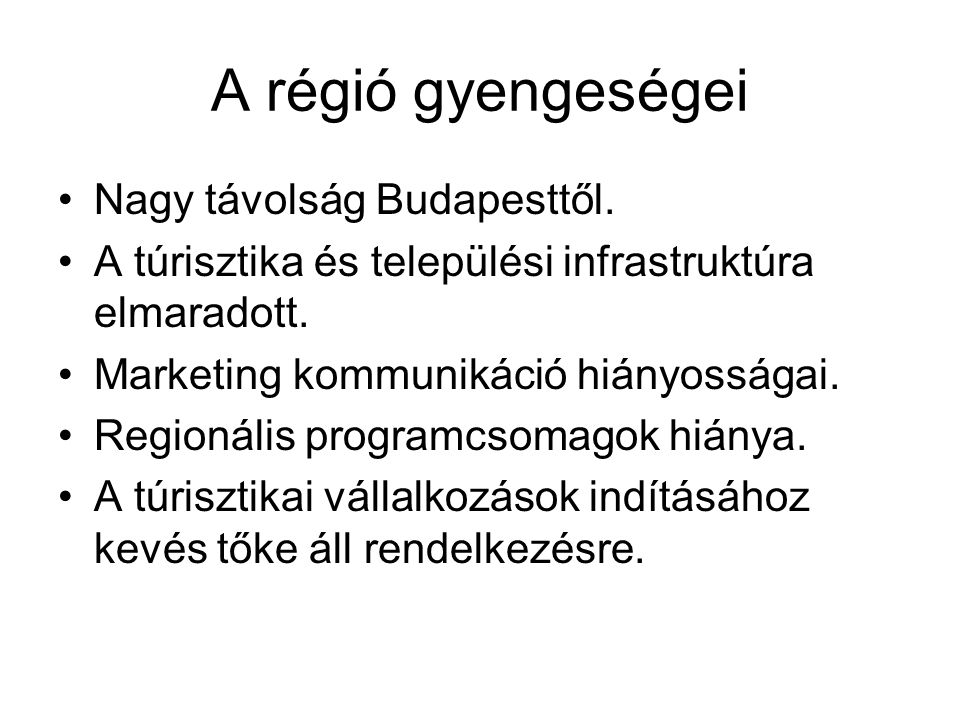 A régió gyengeségei Nagy távolság Budapesttől.