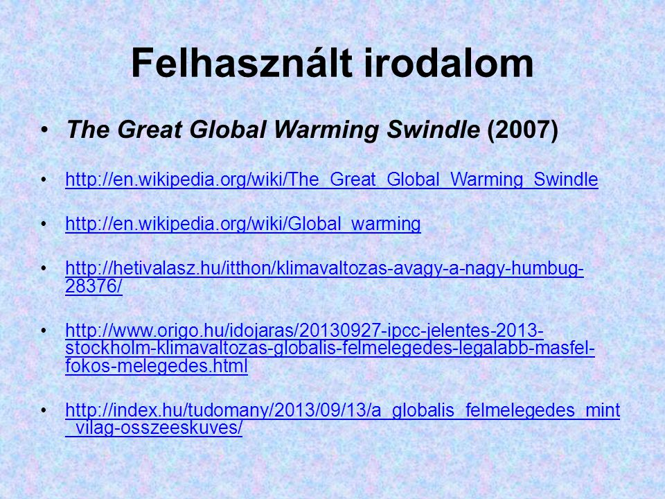 Felhasznált irodalom The Great Global Warming Swindle (2007)
