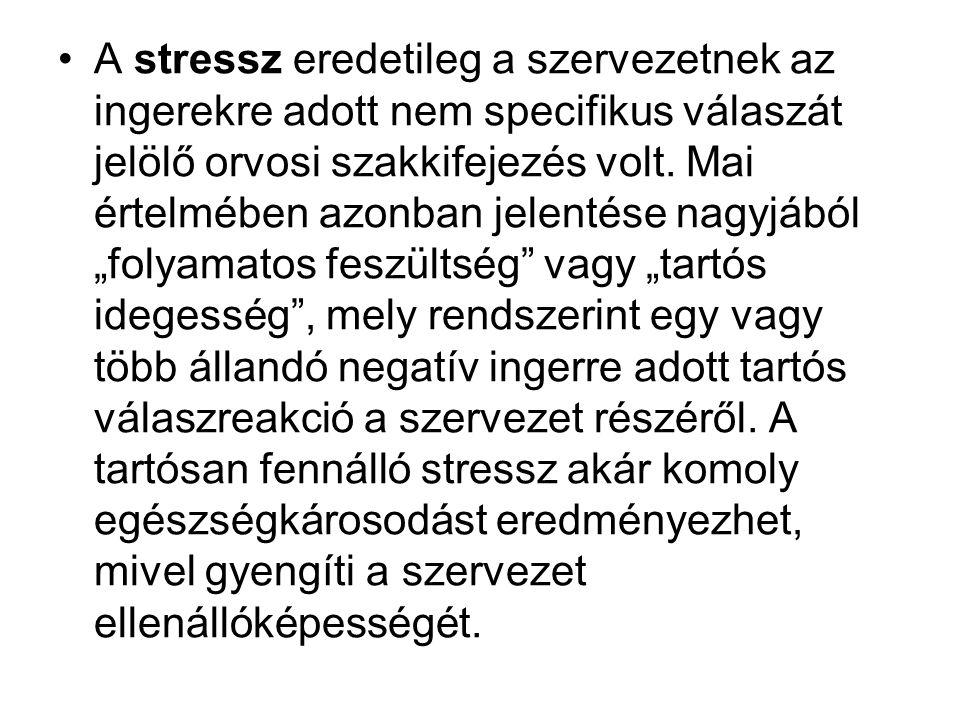 A stressz eredetileg a szervezetnek az ingerekre adott nem specifikus válaszát jelölő orvosi szakkifejezés volt.