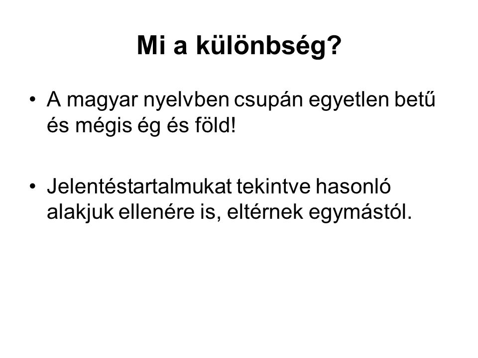 Mi a különbség A magyar nyelvben csupán egyetlen betű és mégis ég és föld!