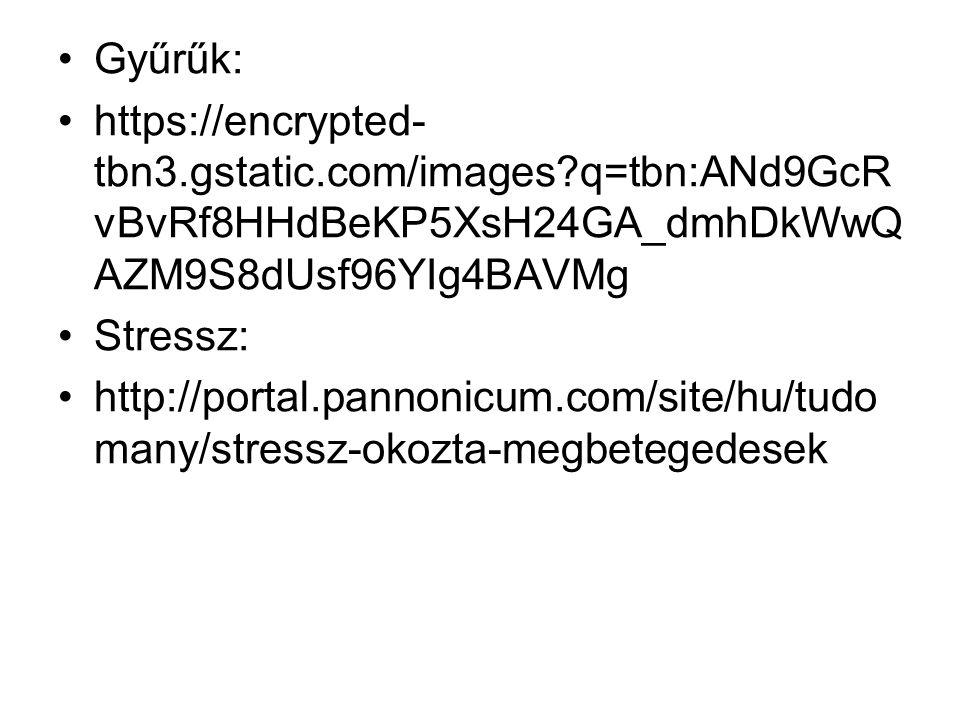 Gyűrűk: https://encrypted-tbn3.gstatic.com/images q=tbn:ANd9GcRvBvRf8HHdBeKP5XsH24GA_dmhDkWwQAZM9S8dUsf96YIg4BAVMg.