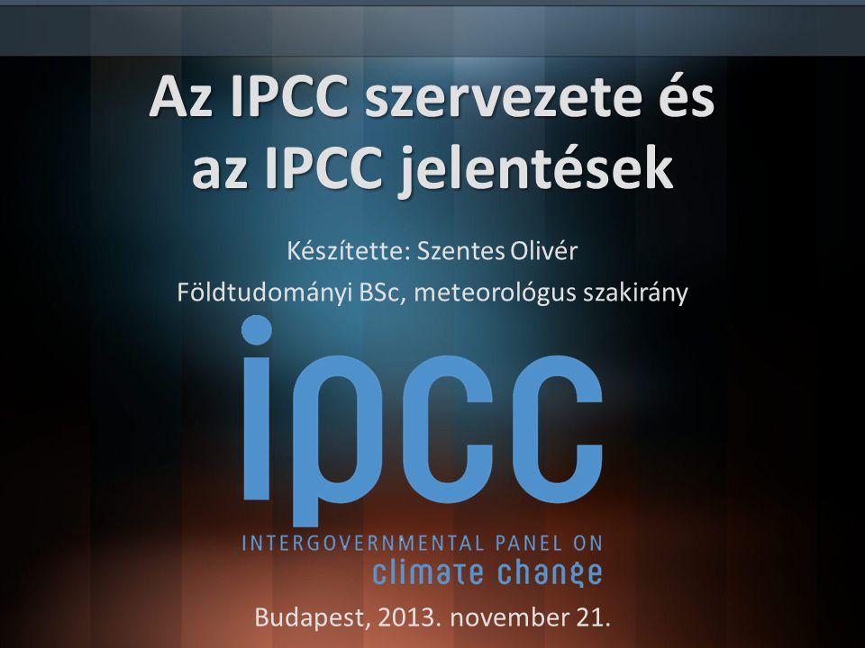 Az IPCC szervezete és az IPCC jelentések