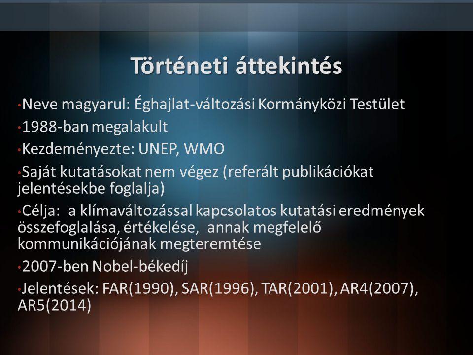 Történeti áttekintés Neve magyarul: Éghajlat-változási Kormányközi Testület. 1988-ban megalakult. Kezdeményezte: UNEP, WMO.
