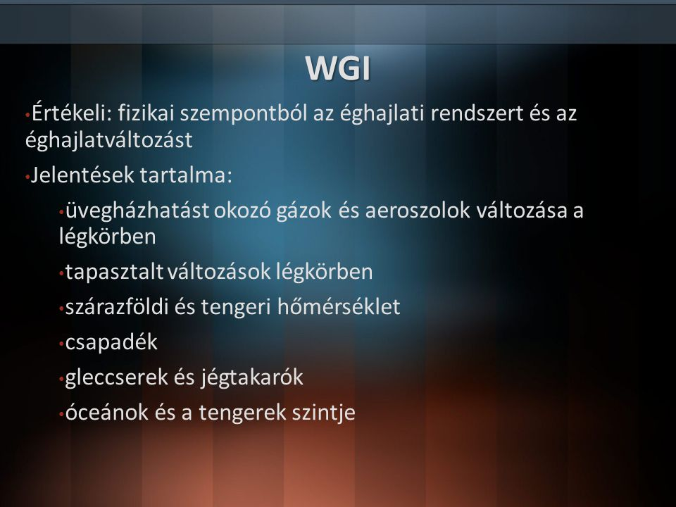 WGI Értékeli: fizikai szempontból az éghajlati rendszert és az éghajlatváltozást. Jelentések tartalma: