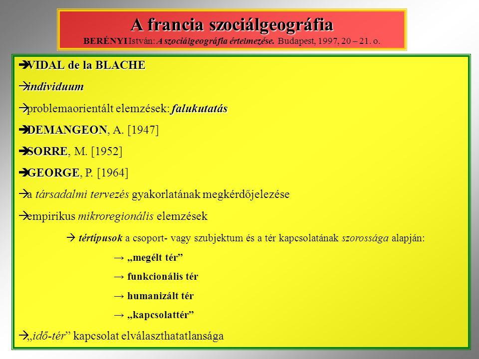 A francia szociálgeográfia BERÉNYI István: A szociálgeográfia értelmezése. Budapest, 1997, 20 – 21. o.
