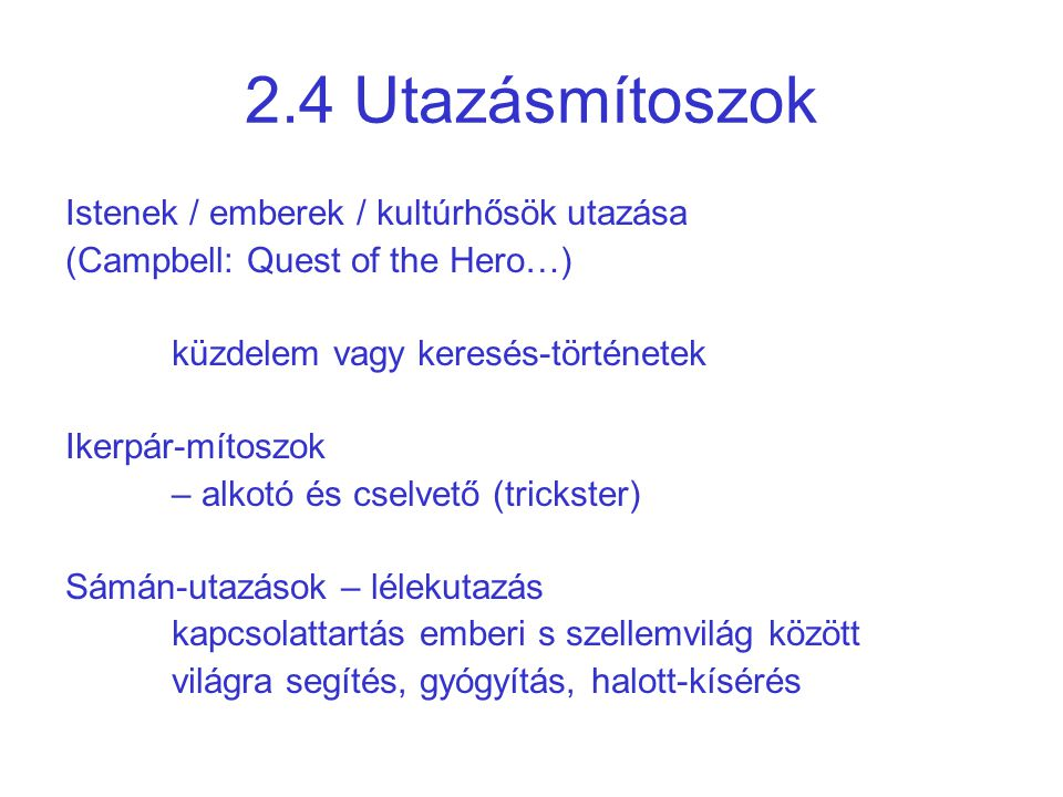 2.4 Utazásmítoszok Istenek / emberek / kultúrhősök utazása