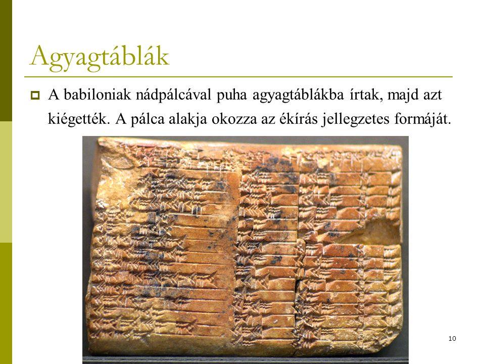 Agyagtáblák A babiloniak nádpálcával puha agyagtáblákba írtak, majd azt kiégették.