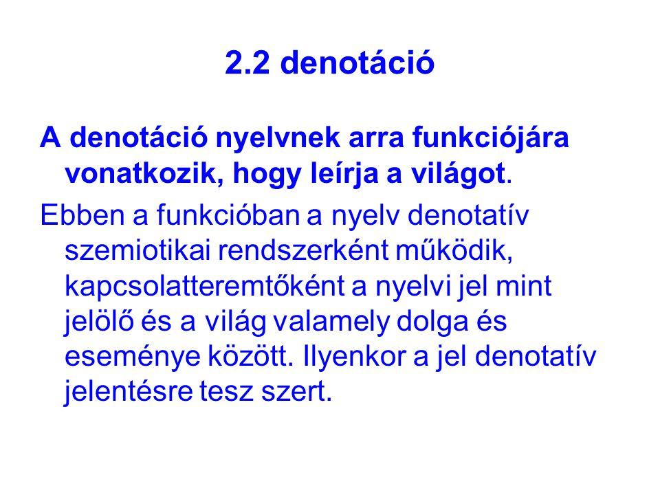 2.2 denotáció A denotáció nyelvnek arra funkciójára vonatkozik, hogy leírja a világot.