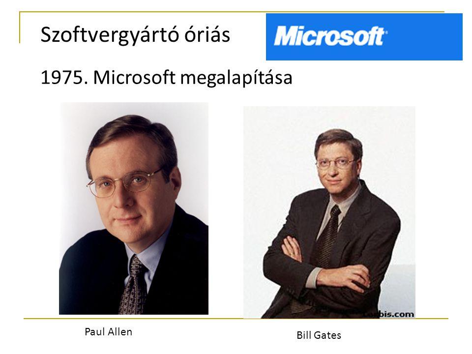 Szoftvergyártó óriás 1975. Microsoft megalapítása Paul Allen