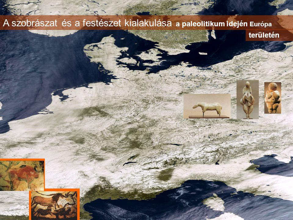 A szobrászat és a festészet kialakulása a paleolitikum idején Európa