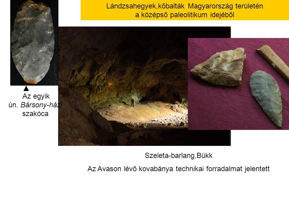 Lándzsahegyek,kőbalták Magyarország területén