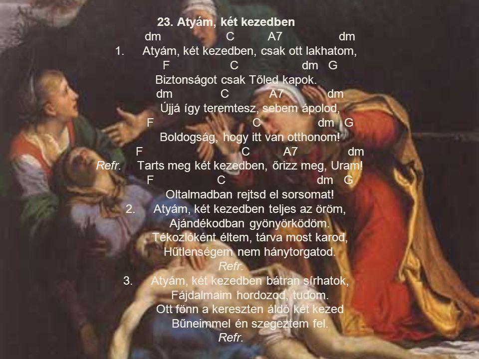 23. Atyám, két kezedben. dm. C A7 dm 1