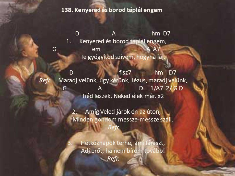 138. Kenyered és borod táplál engem. D. A. hm D7 1