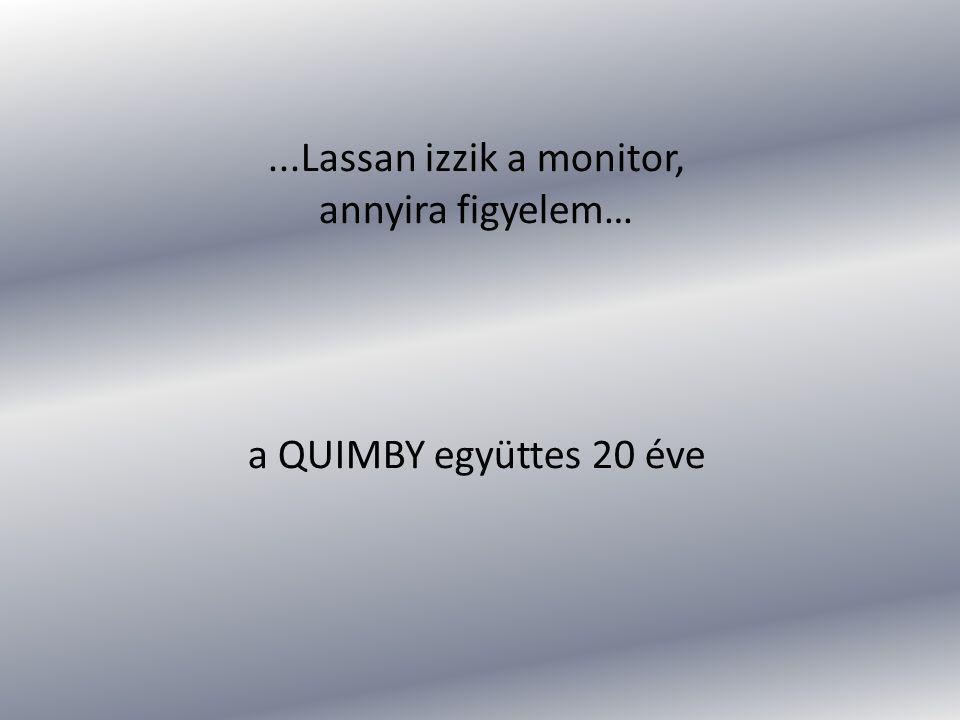 ...Lassan izzik a monitor, annyira figyelem… a QUIMBY együttes 20 éve