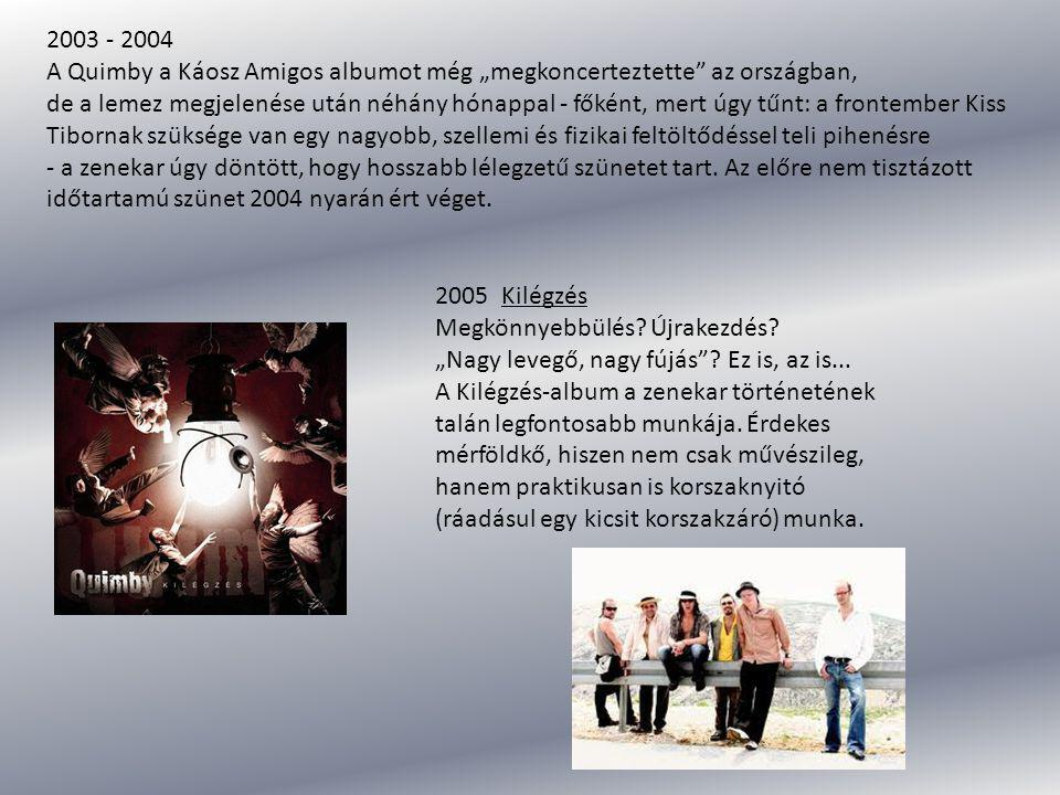 """2003 - 2004 A Quimby a Káosz Amigos albumot még """"megkoncerteztette az országban,"""