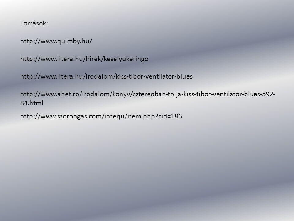 Források: http://www.quimby.hu/ http://www.litera.hu/hirek/keselyukeringo. http://www.litera.hu/irodalom/kiss-tibor-ventilator-blues.