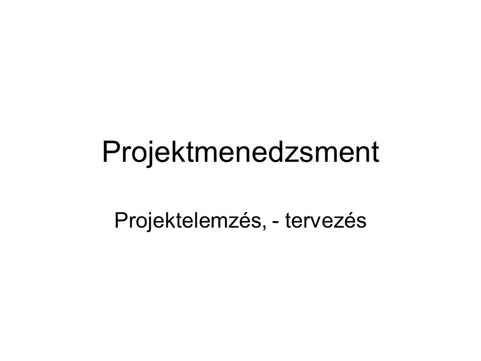 Projektelemzés, - tervezés