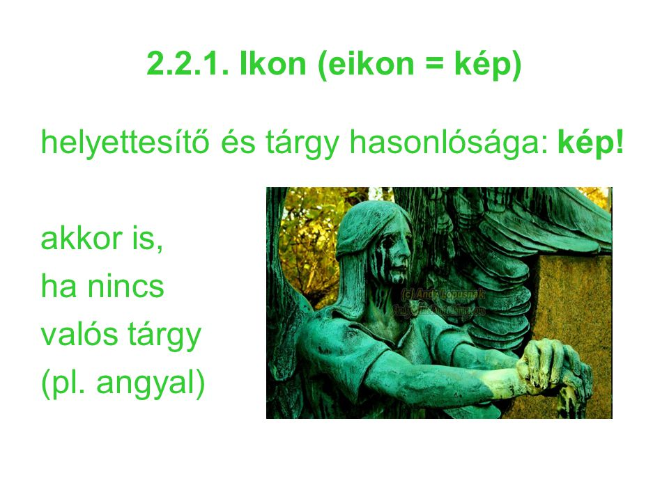 2.2.1. Ikon (eikon = kép) helyettesítő és tárgy hasonlósága: kép! akkor is, ha nincs. valós tárgy.