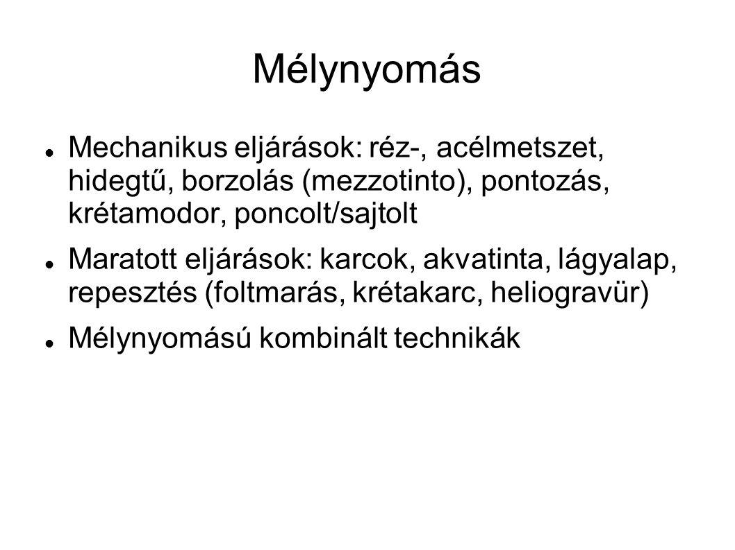 Mélynyomás Mechanikus eljárások: réz-, acélmetszet, hidegtű, borzolás (mezzotinto), pontozás, krétamodor, poncolt/sajtolt.