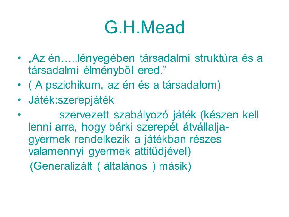 """G.H.Mead """"Az én…..lényegében társadalmi struktúra és a társadalmi élményből ered. ( A pszichikum, az én és a társadalom)"""