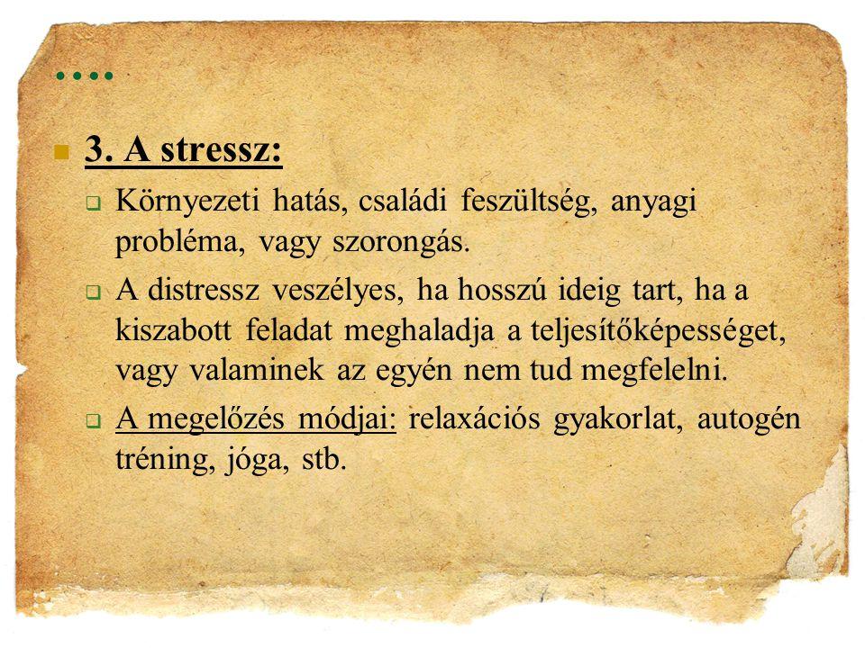 …. 3. A stressz: Környezeti hatás, családi feszültség, anyagi probléma, vagy szorongás.