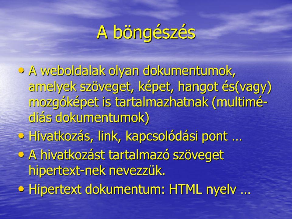 A böngészés A weboldalak olyan dokumentumok, amelyek szöveget, képet, hangot és(vagy) mozgóképet is tartalmazhatnak (multimé-diás dokumentumok)