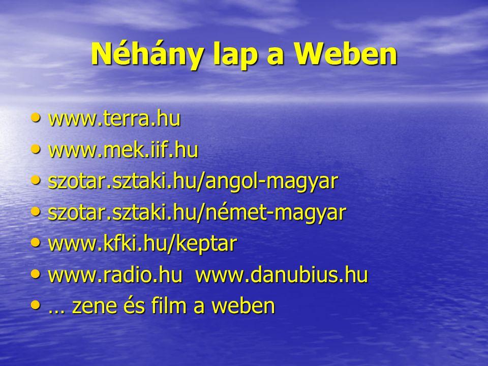 Néhány lap a Weben www.terra.hu www.mek.iif.hu